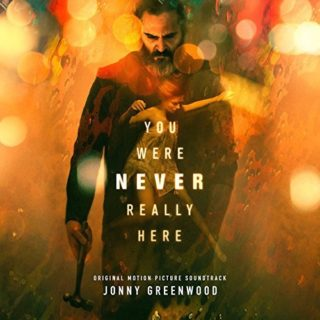 You Were Never Really Here Song - You Were Never Really Here Music - You Were Never Really Here Soundtrack - You Were Never Really Here Score