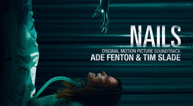 'Nails' Soundtrack: The Ade Fenton & Tim Slade Horror Score Debuts November 24