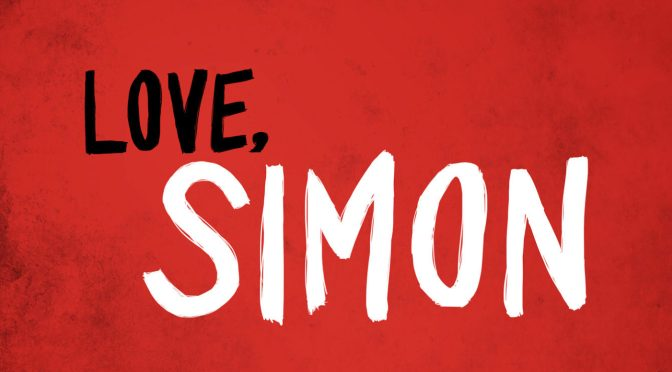 Everybody Deserves A Great Love Story: 'Love, Simon' Now on Digital HD, Score By Rob Simonsen!