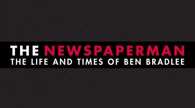 The Newspaperman: The Life And Times Of Ben Bradlee – Score By Gary Lionelli Available April 13