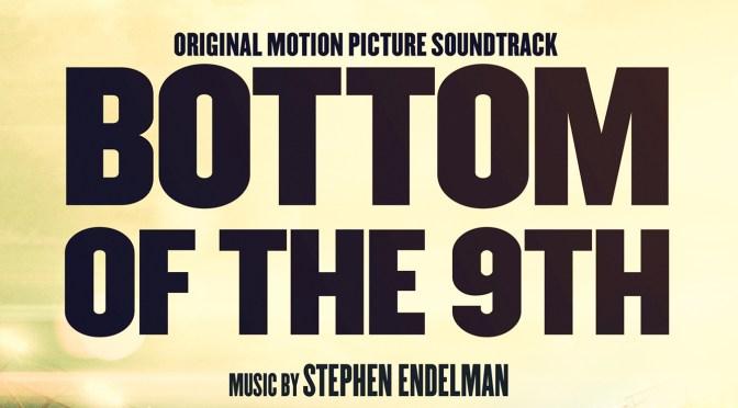 New Soundtrack: Listen To Stephen Endelman's 'Bottom of the 9th' Score