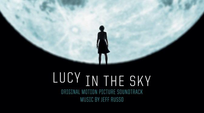 New Soundtrack: Jeff Russo's Score To 'Lucy In The Sky' Sci-Fi Drama Debuts Digitally!