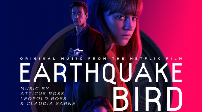 New Soundtrack: 'Earthquake Bird' Score By Atticus Ross, Leopold Ross & Claudia Sarne, Film Now Playing