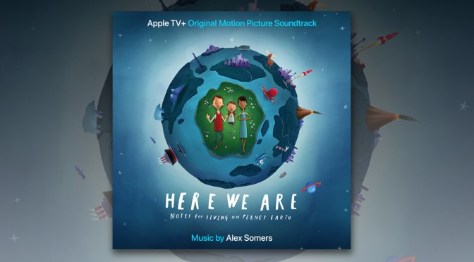 Alex Somers' Stunning 'Here We Are' Score For Apple TV+ Goes Wide!