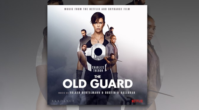 The Old Guard: Score By Volker Bertelmann and Dustin O'Halloran Debuts!