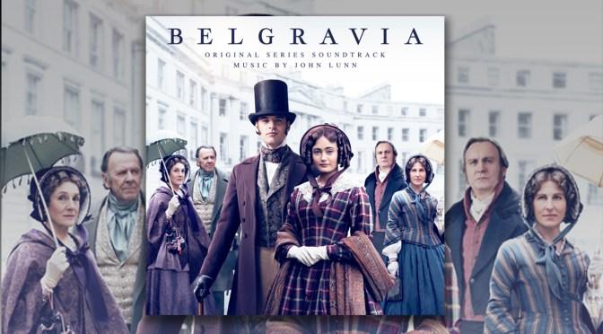 Belgravia: John Lunn Is Back To Score Stories Of The Upper Echelons of British Society
