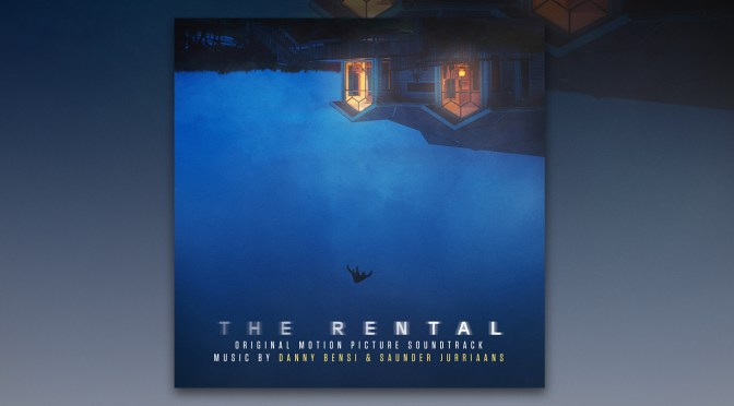 'The Rental'  No. 1 Weekend Box Office! Score By Danny Bensi & Saunder Jurriaans Out Now
