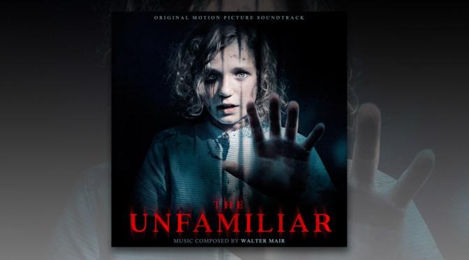 The Unfamilar: Walter Mair's Evocative Horror Score Debuts Digitally