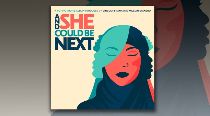 And She Could Be Next: Voting Rights Companion Album Debuts, Organizations To Support Featured