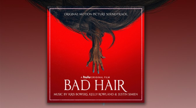 Bad Hair Soundtrack: Music By Kris Bowers, Kelly Rowland & Justin Simien Debuts Digitally!