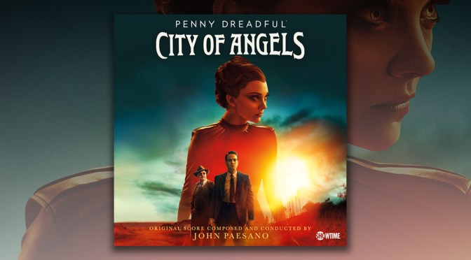 Lakeshore Records Releases 'Penny Dreadful: City of Angels' Score By John Paesano – Available Now Digitally!