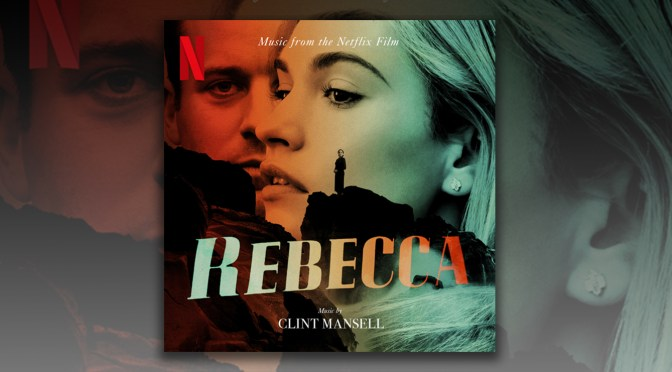 Rebecca: Clint Mansell's Score To Netflix Gothic Thriller Debuts Digitally!