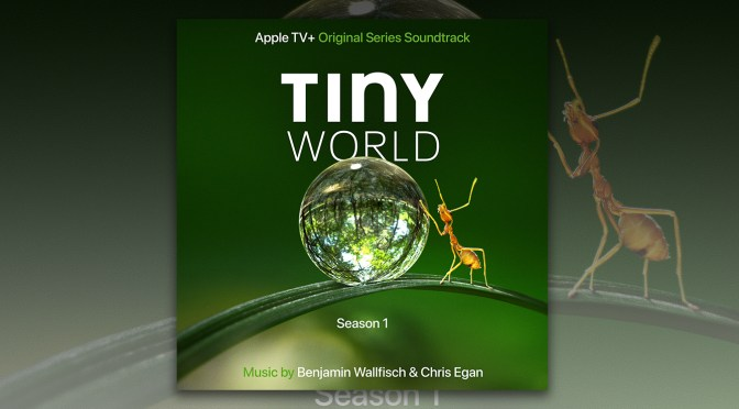 Tiny World Season 1: Benjamin Wallfisch and Chris Egan's Series Score Debuts!