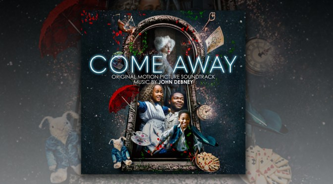 Come Away: Peter Pan and Alice Origins Story Open In Theaters & VOD, Score By John Debney!