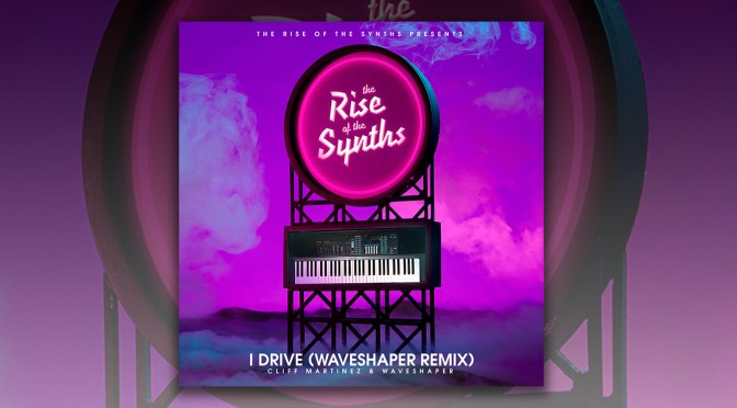 The Rise of the Synths Presents: 'I Drive (Waveshaper Remix)' Single Out Now
