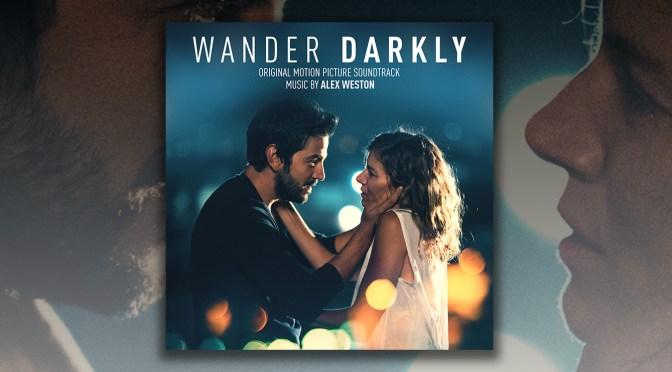 Wander Darkly: Score By Alex Weston Debuts Digitally, Sienna Miller and Diego Luna Film Available On Demand
