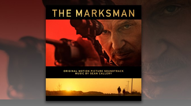 The Marksman: Sean Callery's Score To Liam Neeson Action Thriller Debuts Digitally!