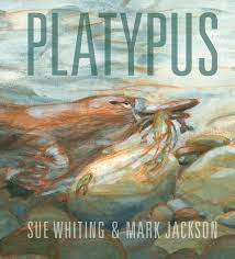 Platypus by Sue Whiting, ill. by Mark Jackson.