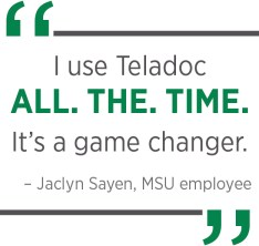 "Quote from Jaclyn Sayen, an MSU employee: ""I use Teladoc all the time. It's a game changer."""