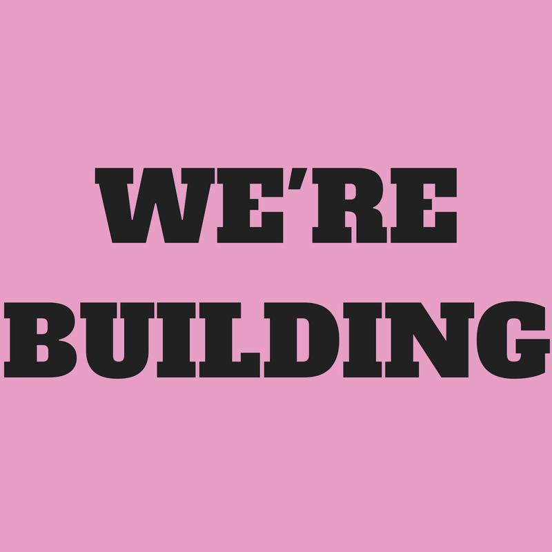 WE'RE BUILDING