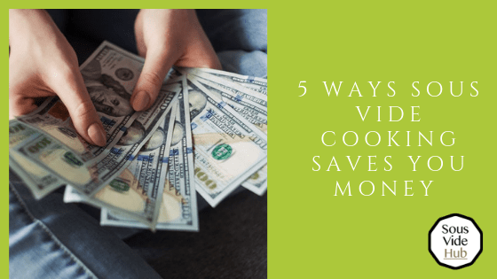 Fan of bank notes sous vide cooking saves you money