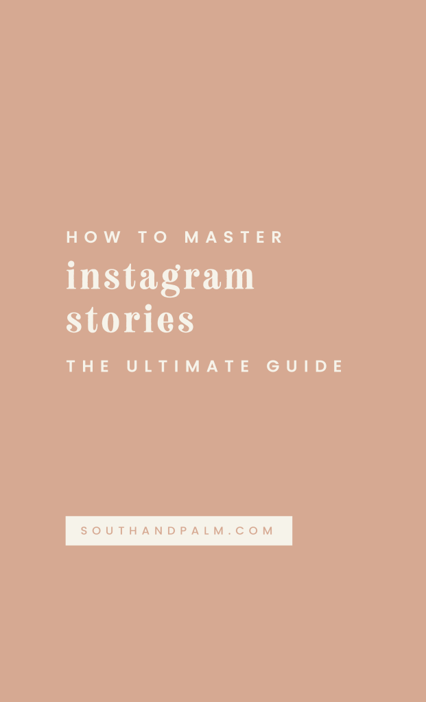 Learn how to easily master Instagram stories with this simple how to guide for entrepreneurs, creatives and bloggers on the South and Palm blog | Get our best #instagramtips and #instagramstorytips | South & Palm Brand Studio