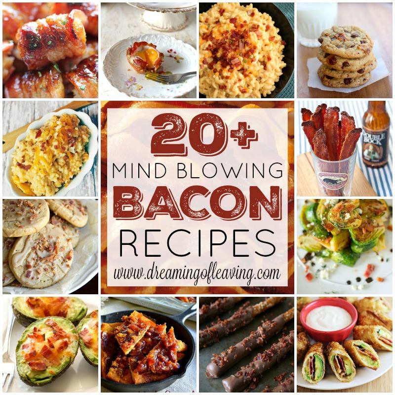 20+ Mind Blowing Bacon Recipes   www.dreamingofleaving.com