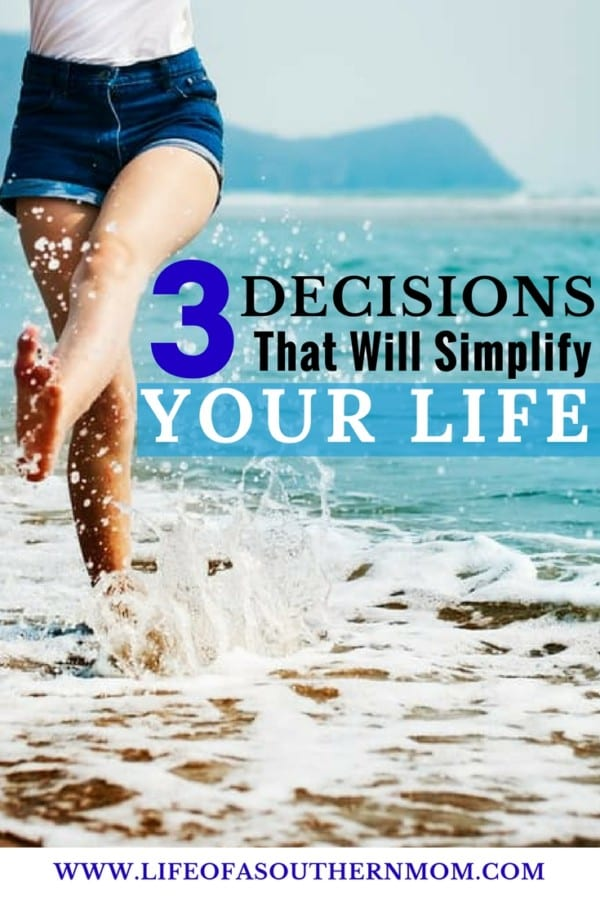 3 Decisions That Will Simplify Your Life