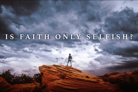 Is Faith Only Selfish?