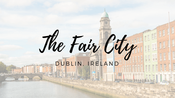 The Fair City {Dublin, Ireland}