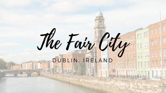 The Fair City {Dublin, Ireland}