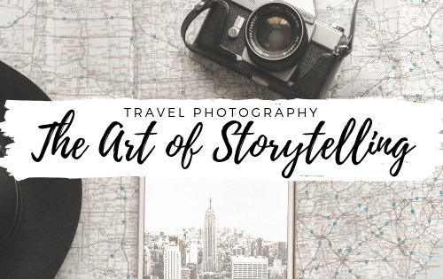 Travel Photography: The Art of Storytelling
