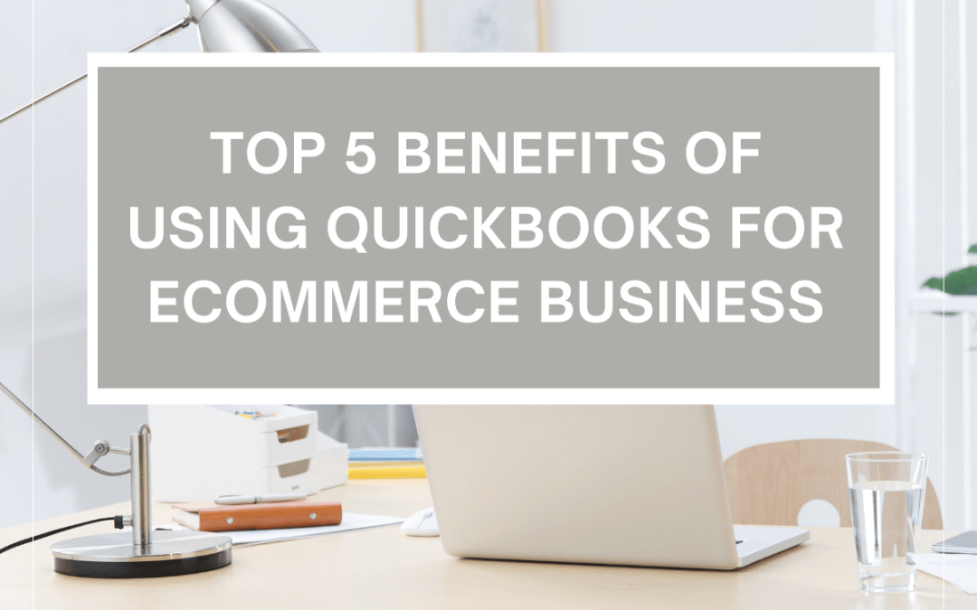 Top 5 Benefits of Using QuickBooks For Ecommerce