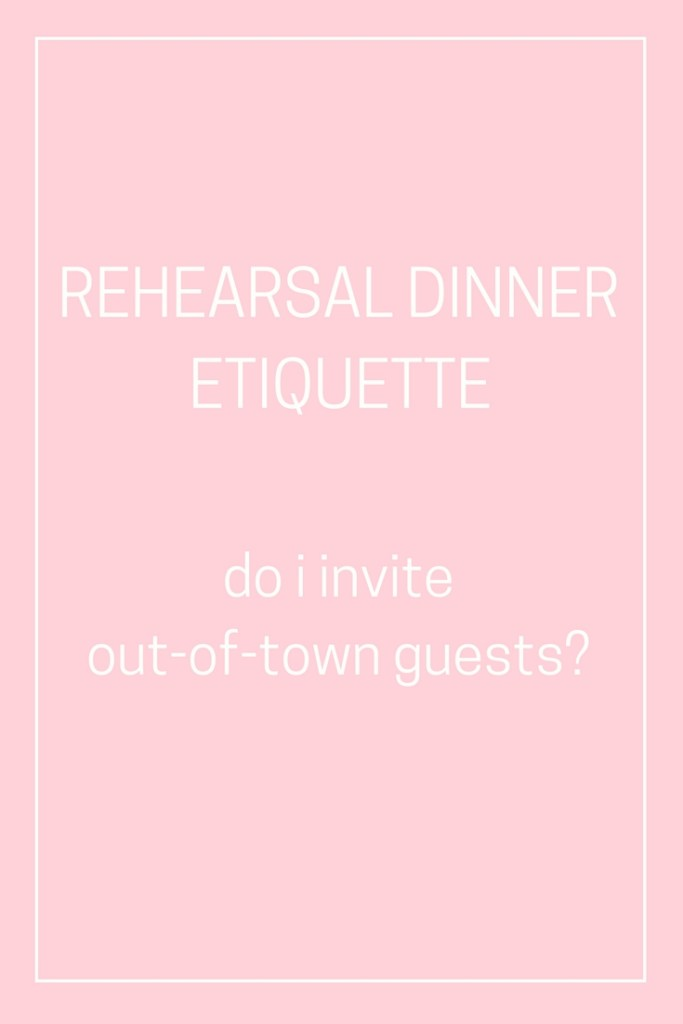 Do I Have To Invite Out Of Town Guests To My Rehearsal