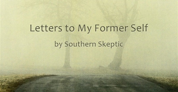 Letters to My Former Self by Southern Skeptic