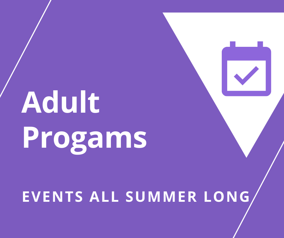 Purple square with white triangle and calendar with check mark with the words Adult Programs events all summer long