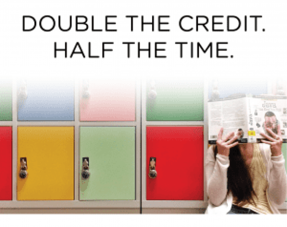 Double the credit. Half the Time.