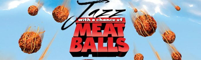 Jazz With a Chance of Meatballs