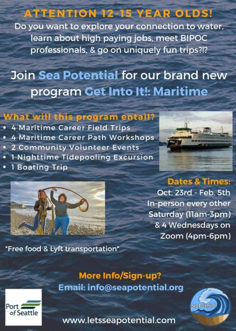 """Photo advertising the Get Into It!: Maritime youth program with white and orange text on a blue ocean background that reads, """"Attention 12-15 year olds! Do you want to explore your connection to water, learn about high paying jobs, meet BIPOC professionals, and go on uniquely fun trips?!? Join Sea Potential for our brand new program Get Into It!: Maritime."""""""