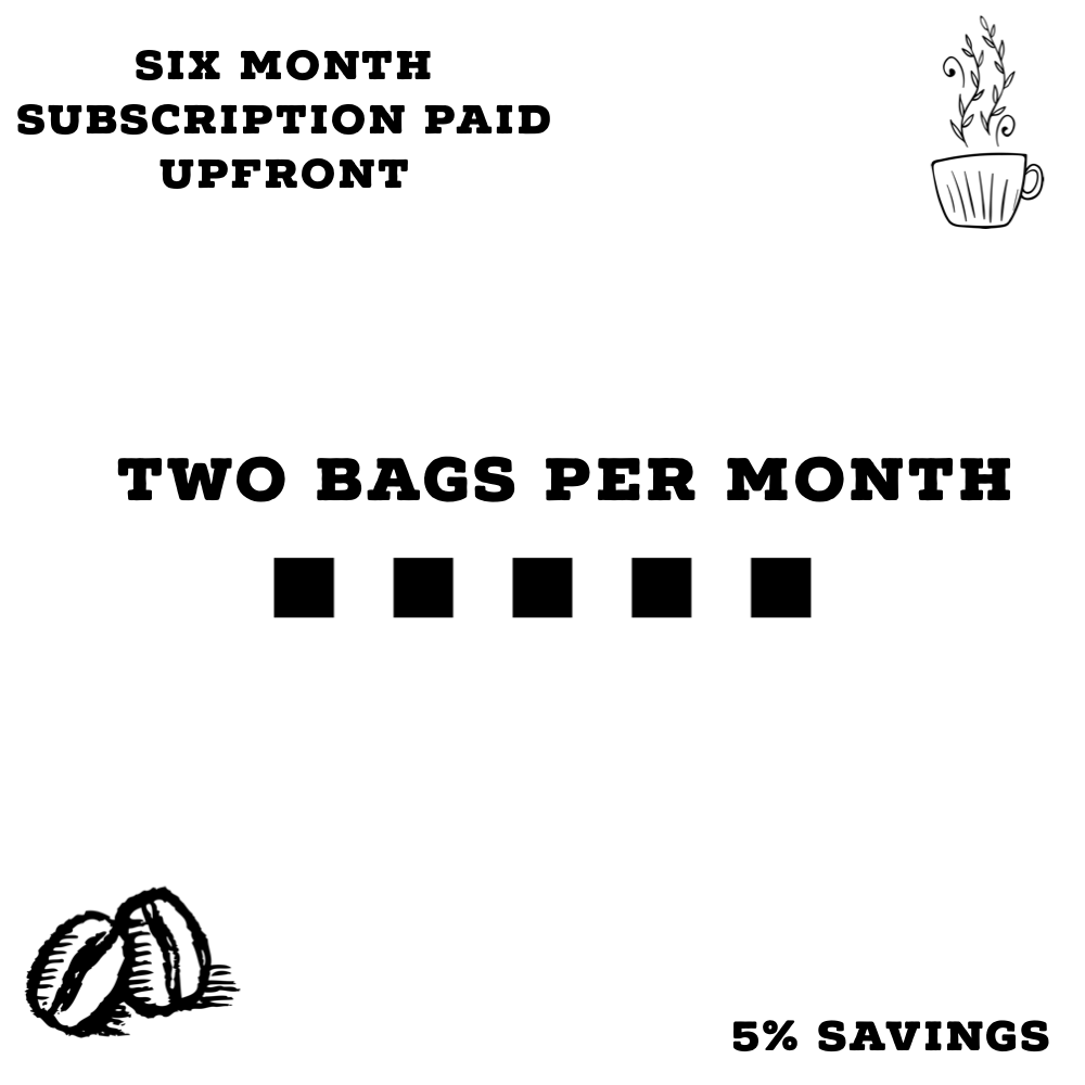 Two 12 Oz Bag Per Month Six Month Subscription Paid Upfront