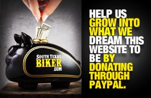 Make a Donation to keep SouthTexasBiker.com Alive and Growing