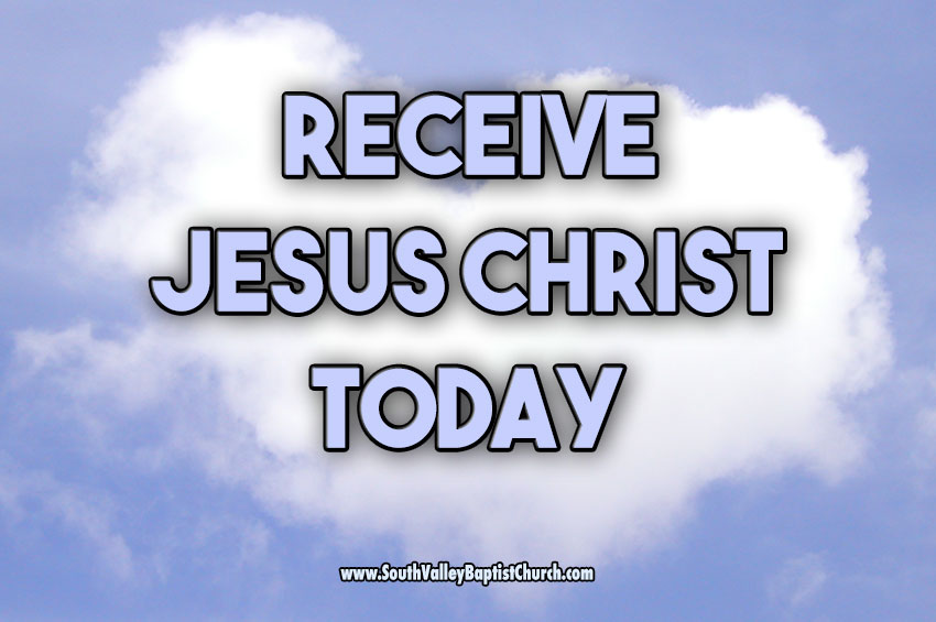 Receive Jesus Christ Today