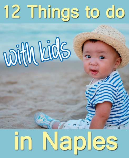 12 things to do in Naples with Kids