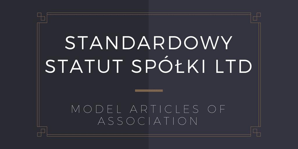 Standardowy Statut Spółki LTD – Model Articles of Association