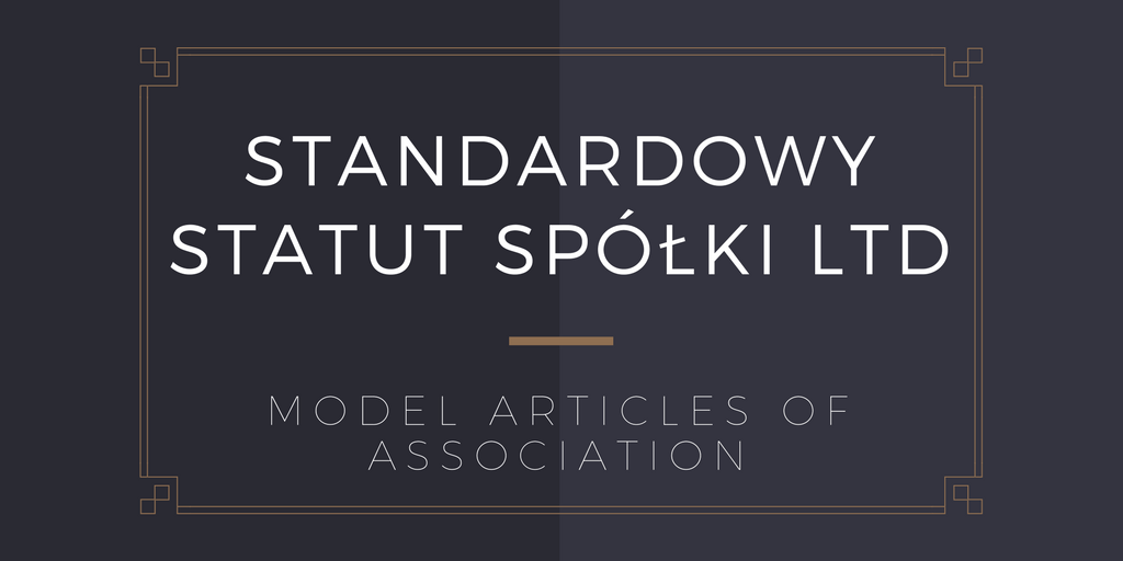 Standardowy Statut Spółki LTD – Model Articles of Association