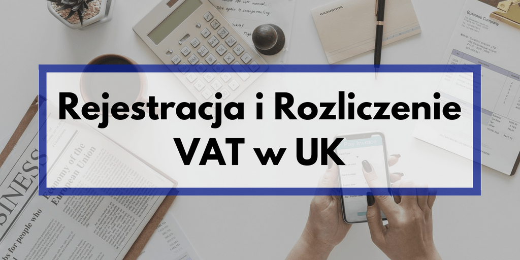 Rejestracja i rozliczenie VAT w UK