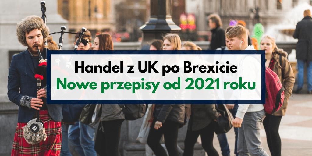 Handel z UK po Brexicie – nowe przepisy od 2021 roku