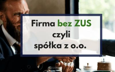 Firma bez ZUS czyli spółka z o.o.