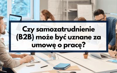 Czy samozatrudnienie (B2B) może być uznane za umowę o pracę?