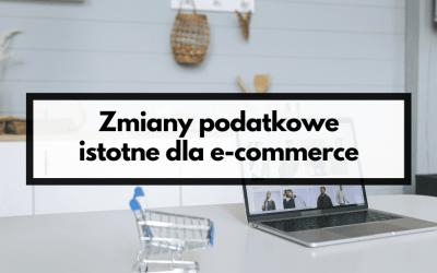 Zmiany podatkowe istotne dla e-commerce